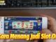 Trik Cara Menang Judi Slot Online
